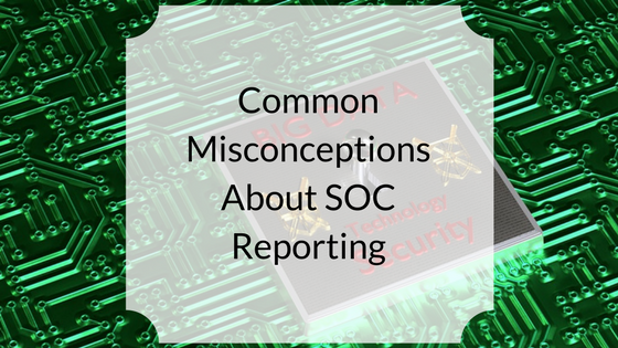 Common Misconceptions About SOC Reporting.png