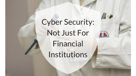 Cyber Security- Not Just For Financial Institutions.png