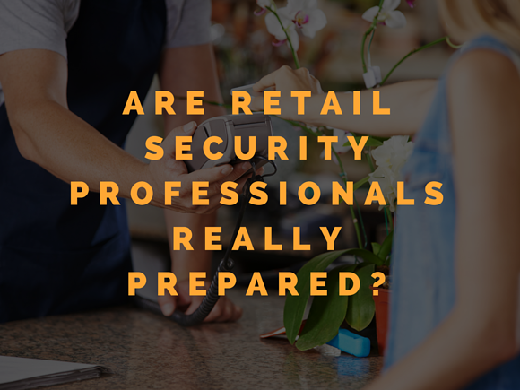 are_retail_security_professionals_really_prepared-.png